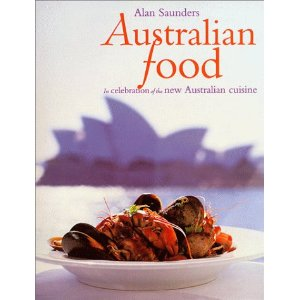 Australian Food: In Celebration of the New Australian Cuisine
