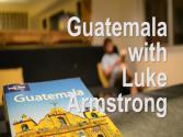 The Expeditioner Presents (episode 2): Guatemala Travel With Luke Armstrong