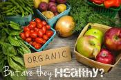 Organic Foods Aren't Always Healthier: Revealed!