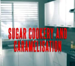 Sugar Cookery and Caramelisation