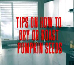 Tips on How to Dry or Roast Pumpkin Seeds