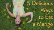 5 Ways To Eat A Mango