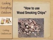 How to use Wood Smoking Chips | Easy Grilling Tips