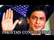 MUST WATCH: Shahrukh Khan's Pakistan Controversy
