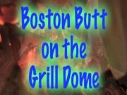 Boston Butt on the Grill Dome