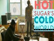 Hot Sugars Cold World Hot Sugar Documentary With Adam Bhala Lough