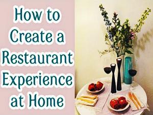 How To Recreate The Restaurant Experience At Home