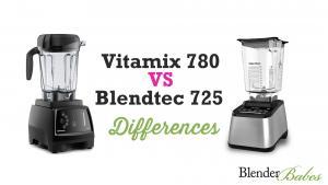 Blendtec 725 Vs Vitamix 780 Review Touchscreen Models 1015417 By Blenderbabes