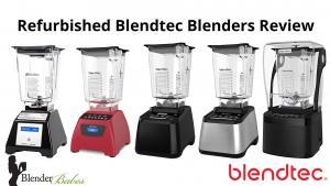 Refurbished Blendtec Review A Breakdown 1015415 By Blenderbabes