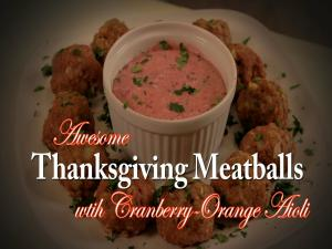 Awesome Thanksgiving Meatballs with Cranberry-Orange Aioli