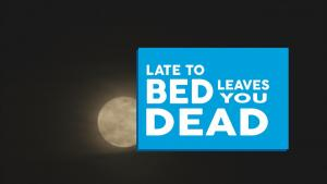 Late To Bed Leaves You