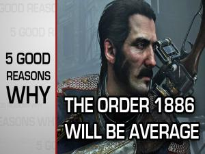Five Good Reasons Why The Order 1886 Will Be Average