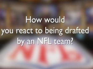 How Would You React To Being Drafted In The Nfl