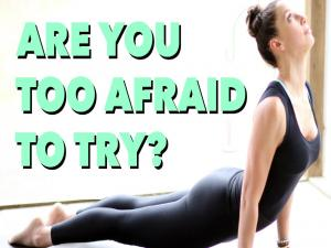 Are You Too Afraid To Try