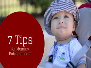 7 Tips For Mommy Entrepreneurs