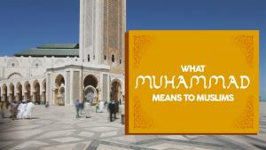 What Muhammad Means To Muslims