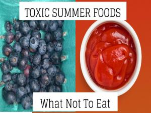 What Not To Eat This Summer 4 Common Toxic Foodsok