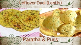 Leftover Daal Puris and Parathas  Lentil Breads