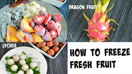 How to Freeze Fresh Fruit What is Dragon Fruit and Lychee Fruit