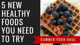 HAUL- 5 New Healthy Snacks You Have To Try This Summer