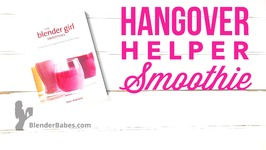 Hangover Helper Smoothie From The Blender Girl Smoothies Cookbook