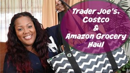 Trader Joe's, Costco And Amazon Grocery Haul And Chit Chat