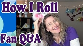 How I Roll Day to Day With Fan Q And A