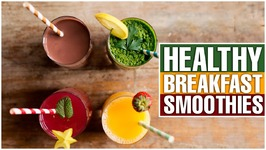 Healthy Breakfast Smoothies For Busy Mornings