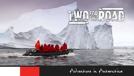 Two for the Road Episode 102 - Adventure in Antarctica