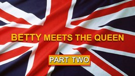 Betty Meets The Queen-Part 2- Visit England