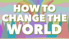 How to Change the World - Be Good Lava