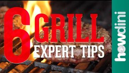 6 Grill Expert Tips