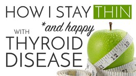 How I Stay Thin (and Happy) with Thyroid Disease - Hashimoto's
