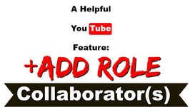 YouTube's Video Credits Feature - Add Role -  Collaborator(s)