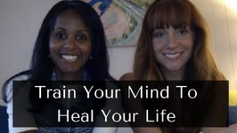 Train Your Mind To Heal Your Life with Jovanka Ciares and Grace Smith