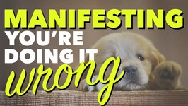 Manifesting - You're Doing It Wrong
